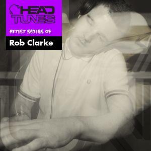 Headtunes Artist Series 04 w/ Rob Clarke