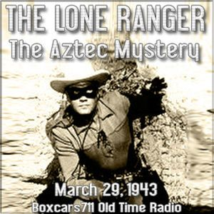 """Boxcars711 Overnight Western """"Lone Ranger"""" - The Aztec Mystery (03-29-43)"""