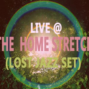 Live @ The Home Stretch (Lost Jazz Set)