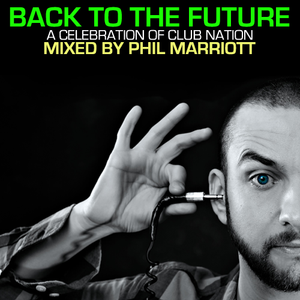 Phil Marriott - Back To The Future (A Celebration Of Club Nation)