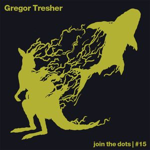 Join The Dots #15 // Gregor Tresher