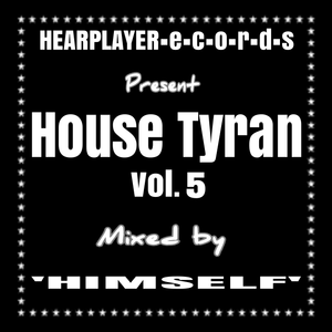 House Tyran Vol 5 - Mixed by 'Himself'