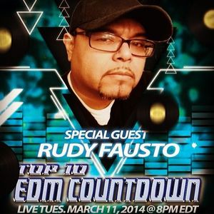 Top 10 EDM Countdown Show with special guest Rudy Fausto - March 11 , 2014