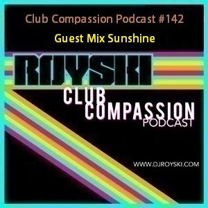 Club Compassion Podcast #142 (Guest Mix Sunshine) - Royski