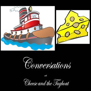 Conversations with Cheese and the Tugboat - Episode 9