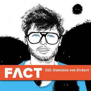 FACT mix 555: Damiano von Erckert (June '16)