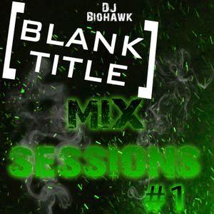 Blank Title Mix Sessions #1 2015 - DJ BIOHAWK