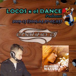 LOCOS x el DANCE Podcast 2019-15 by CHAKKO DJ (2019.04.27-05.03)