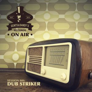 Gents & Dandy's On Air #006 - Dub Striker (Vinyl Only Mix)