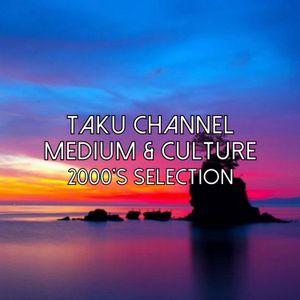 TAKU CHANNEL - MEDIUM & CULTURE 2000's