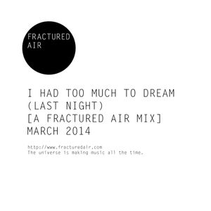 I Had Too Much To Dream (Last Night) [A Fractured Air Mix]