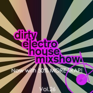 DJ Josh B's Dirty Electro-House N Trap Mixshow 26