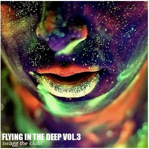 FLYING IN THE DEEP VOL.3 (Swagg the club!)