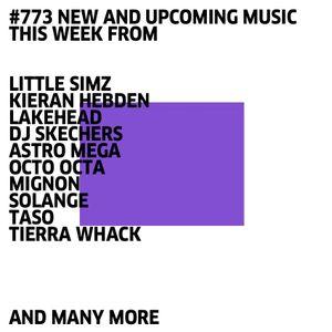 #773 NEW SOLANGE | DJ SKECHERS | KIERAN HEBDEN | TASO | SKUDGE | DEVIN MORRISON | LITTLE SIMZ | ...