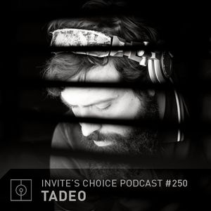 Tadeo - Invite's Choice (Podcast 250)