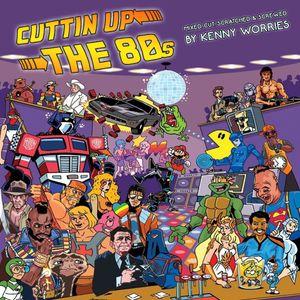 Cuttin' Up The 80's Vol 1