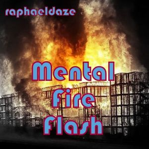 Mental Fire Flash - RaphaelDaze