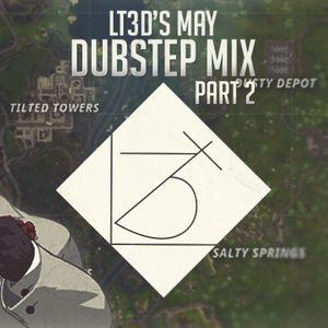 LT3D's May Dubstep Mix 2018 Part 2