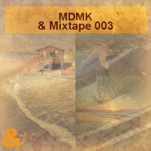 MDMK - & Mixtape 003