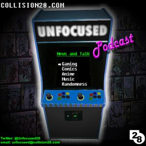 Unfocused Podcast 105 (06.02.11) - www.collision28.com