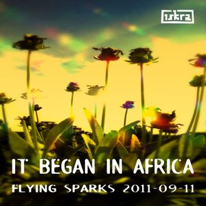 It Began In Africa (Flying Sparks 2011-09-11)