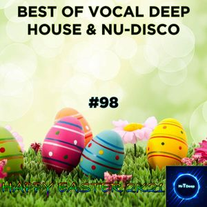 Best Of Vocal Deep House & Nu-Disco #98 - Happy Easter 2K21!