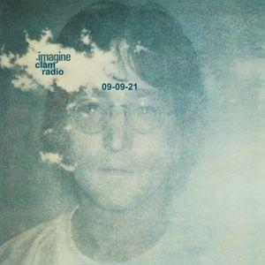 IMAGINE Clam Radio!  9-9-21 - After 50 years, John Lennon's healing album still reasonates.