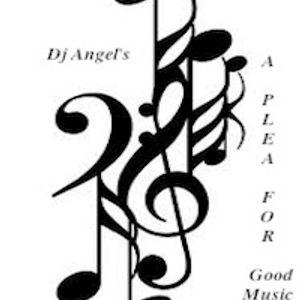 """A Plea For Good Music"" w/dj@ngel"