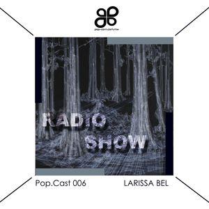 POP-CAST 005 With Larissa Bel