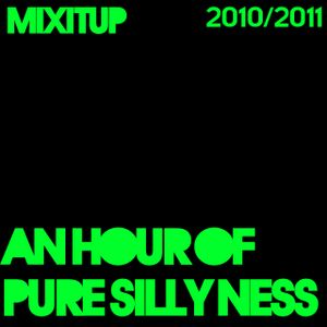 8 - An hour of pure Silly Ness - 23th February 2011