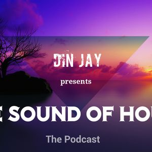 Din Jay presents 'THE SOUND OF HOUSE' (July 2016)