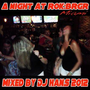 A night at ROK:BRGR Miami - Mixed by DJ Hans