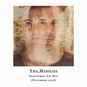 Two Medicine – Fractured Air Mix – December 2018