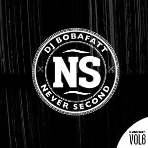 Never Second Volume 6 - DJ BobaFatt