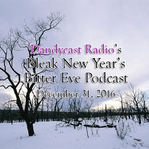 Dandycast Radio's Bleak New Year's Bitter Eve Podcast