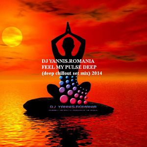 DJ YANNIS.ROMANIA IN THE MIX - FEEL MY PULSE DEEP (deep chillout set mix) 2014