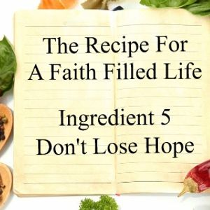The Recipe For a Faith Filled Life: Ingredient 5 Don't Lose Hope - Paul McMahon - 13th November