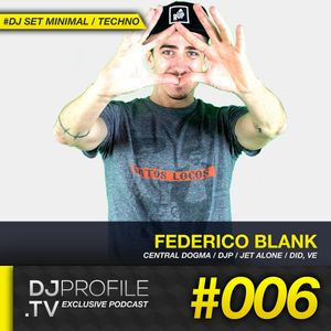DjProfile.TV Exclusive Podcast 006 - Federico Blank (VE)