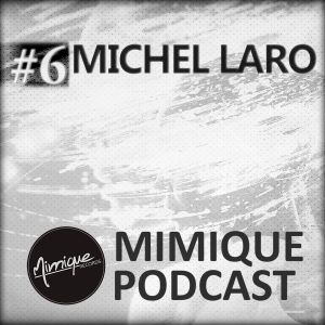 Mimique Podcast #6 - Michel Laro