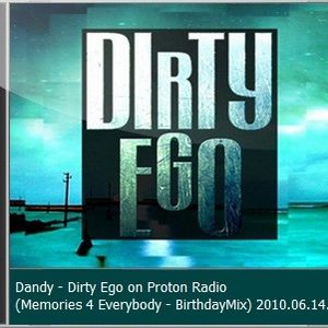 Dandy - Dirty Ego on Proton Radio (Memories 4 Everybody - BirthdayMix) 2010.06.14.