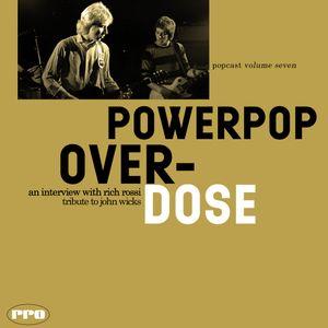 Power Pop Overdose Popcast Volume 7 - Rich Rossi Remembers John Wicks