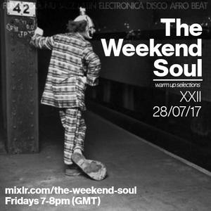 The Weekend Soul XXII - 28th July 2017
