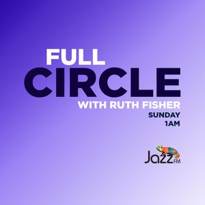 Full Circle on JazzFM:  28 July 2019