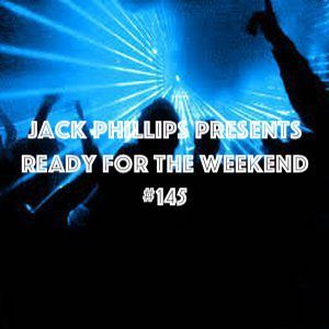 Jack Phillips Presents Ready for the Weekend #145