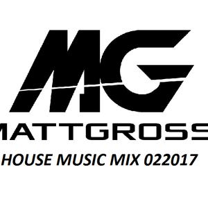 HOUSE MUSIC MattGross MIX022017
