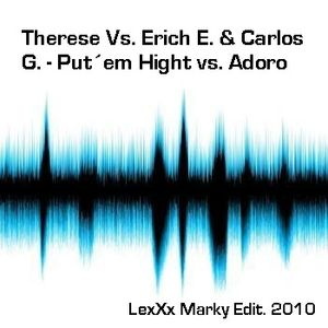 Therese Vs. Erich E. & Carlos G. - Put´em Hight vs. Adoro ( LexXx Marky Edit. 2010 )