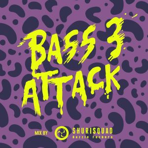 BASS ATTACK vol.3 mix by SHURI SQUAD (BASS MUSIC / FUTURE DANCEHALL / MOOMBAHTON ...)