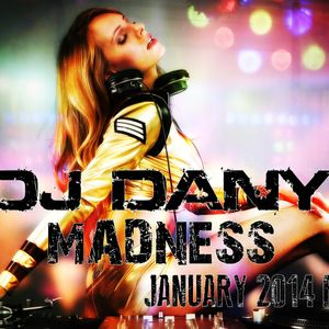 DJ DANY - Madness (January 2014 Promo Mix)