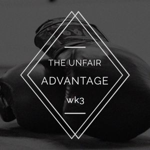 Unfair Advantage Wk3