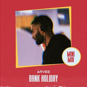 BANK HOLIDAY MINI MIX // INSTAGRAM @ARVEEOFFICIAL